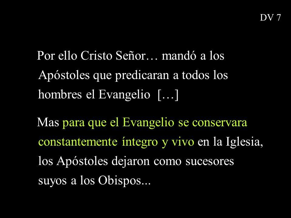 DV 7Por ello Cristo Señor… mandó a los Apóstoles que predicaran a todos los hombres el Evangelio […]